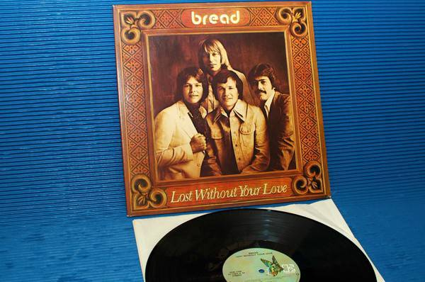 "BREAD -  - ""Lost Without Your Love"" - Elektra 1977"